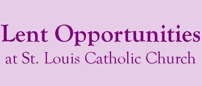 Lent Opportunities at St. Louis Catholic Church