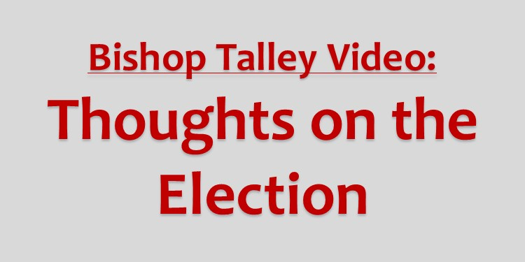 Bishop Talley Thoughts on the Election