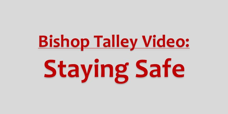 Bishop Talley Video on Staying Safe